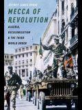 Mecca of Revolution: Algeria, Decolonization, and the Third World Order