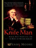 The Knife Man: Blood, Body Snatching, and the Birth of Modern Surgery