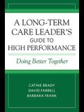 A Long-Term Care Leader's Guide to High Performance: Doing Better Together