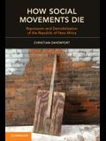 How Social Movements Die: Repression and Demobilization of the Republic of New Africa