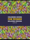 Coloring Books For Women: Relaxing Designs: Stress Relieving Patterns; Zendoodle Flowers, Butterflies, Owls, Peacocks, Hearts, Mandalas & Swirls