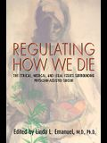 Regulating How We Die: The Ethical, Medical, and Legal Issues Surrounding Physician-Assisted Suicide