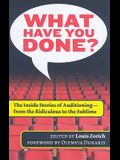 What Have You Done? The Inside Stories of Auditioning, from the Ridiculous to the Sublime