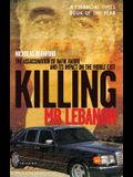 Killing MR Lebanon: The Assassination of Rafik Hariri and Its Impact on the Middle East