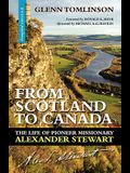 From Scotland to Canada: The Life of Pioneer Missionary Alexander Stewart