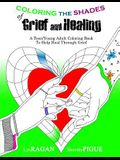 Coloring the Shades of Grief and Healing: A Teen/Young Adult Coloring Book to Help Heal Through Grief