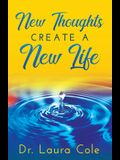 New Thoughts Create a New Life: Learn How to Manifest a Life you Love