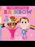This Little Rainbow: A Love-Is-Love Primer