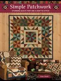 Simple Patchwork: Stunning Quilts That Are a Snap to Stitch