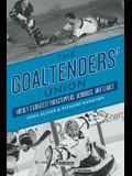 The Goaltenders' Union: Hockey's Greatest Puckstoppers, Acrobats, and Flakes