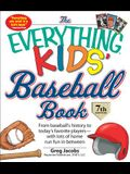 The Everything Kids' Baseball Book: From Baseball's History to Today's Favorite Players--With Lots of Home Run Fun in Between