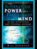 The Supernatural Power of a Transformed Mind: 40 Day Devotional and Personal Journal