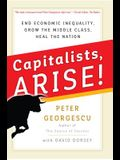 Capitalists, Arise!: End Economic Inequality, Grow the Middle Class, Heal the Nation