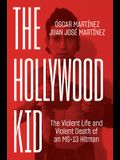 The Hollywood Kid: The Violent Life and Violent Death of an Ms-13 Hitman