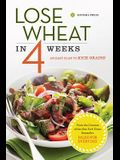 Lose Wheat in 4 Weeks: An Easy Plan to Kick Grains