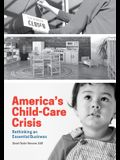 America's Child-Care Crisis: Rethinking an Essential Business