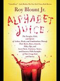 Alphabet Juice: The Energies, Gists, and Spirits of Letters, Words, and Combinations Thereof; Their Roots, Bones, Innards, Piths, Pips