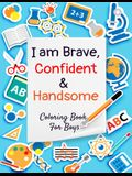 I Am Brave, Confident & Handsome: A Coloring Book For Boys