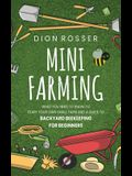 Mini Farming: What You Need to Know to Start Your Own Small Farm and a Guide to Backyard Beekeeping for Beginners