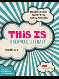 This Is Balanced Literacy, Grades K-6