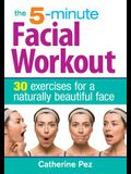 The 5-Minute Facial Workout: 30 Exercises for a Naturally Beautiful Face