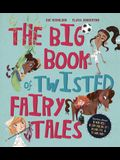 The Big Book of Twisted Fairy Tales: Stories about Kindness, Responsibility, Honesty, and Teamwork