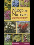 Meet the Natives: A Field Guide to Rocky Mountain Wildflowers, Trees, and Shrubs: Bridging the Gap Between Trail and Garden
