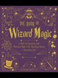 The Book of Wizard Magic, Volume 3: In Which the Apprentice Finds Marvelous Magic Tricks, Mystifying Illusions & Astonishing Tales