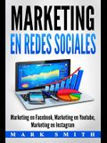 Marketing en Redes Sociales: Marketing en Facebook, Marketing en Youtube, Marketing en Instagram (Libro en Español/Social Media Marketing Book Span