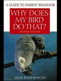 Why Does My Bird Do That?: A Guide to Parrot Behavior