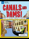 Canals and Dams!: With 25 Science Projects for Kids
