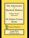 The Adventures of Sherlock Holmes (Cactus Classics Large Print): 12 Short Stories; Illustrated; 16 Point Font; Large Text; Large Type