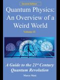 Quantum Physics, an Overview of a Weird World: A Guide to the 21st Century Quantum Revolution