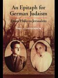 Epitaph for German Judaism: From Halle to Jerusalem
