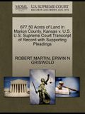 677.50 Acres of Land in Marion County, Kansas V. U.S. U.S. Supreme Court Transcript of Record with Supporting Pleadings