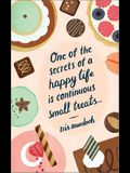 One of the Secrets of a Happy Life Is Continuous Small Treats: Write Now Journal