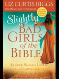 Slightly Bad Girls of the Bible: Flawed Women Loved by a Flawless God