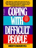 Coping with Difficult People: The Proven-Effective Battle Plan That Has Helped Millions Deal with the Troublemakers in Their Lives at Home and at Wo