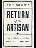 Return of the Artisan: How America Went from Industrial to Handmade and You Can Too
