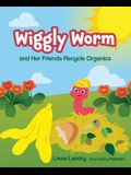 Wiggly Worm and Her Friends Recycle Organics