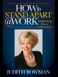 How to Stand Apart @ Work: Transforming Fine to Fabulous