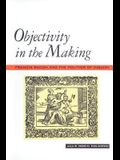 Objectivity in the Making: Francis Bacon and the Politics of Inquiry