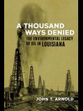 A Thousand Ways Denied: The Environmental Legacy of Oil in Louisiana