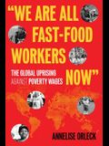 we Are All Fast-Food Workers Now: The Global Uprising Against Poverty Wages