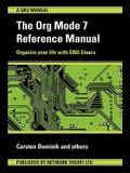 The Org Mode 7 Reference Manual - Organize Your Life with GNU Emacs
