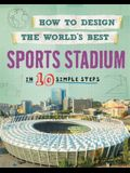 How to Design the World's Best Sports Stadium: In 10 Simple Steps