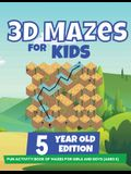3D Mazes For Kids - 5 Year Old Edition - Fun Activity Book of Mazes For Girls And Boys (Ages 5)