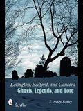 Lexington, Bedford, and Concord: Ghosts, Legends, and Lore