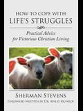How to Cope with Life's Struggles: Practical Advice for Victorious Christian Living