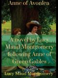 Anne of Avonlea: A novel by Lucy Maud Montgomery following Anne of Green Gables